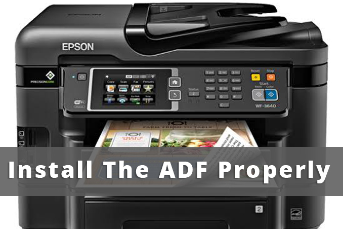 Install the ADF ( Automatic Document Feeder) Properly