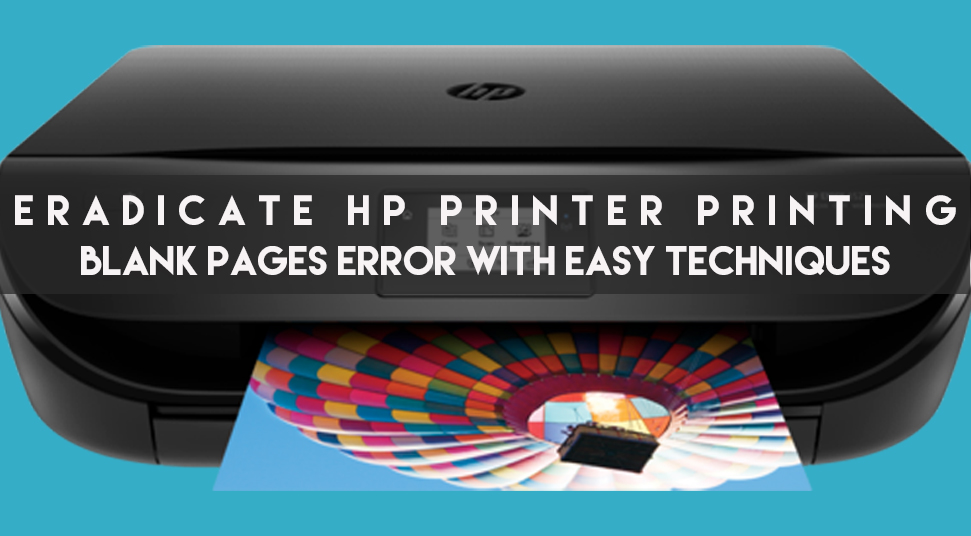 Eradicate HP Printer Printing Blank Pages Error With Easy Techniques