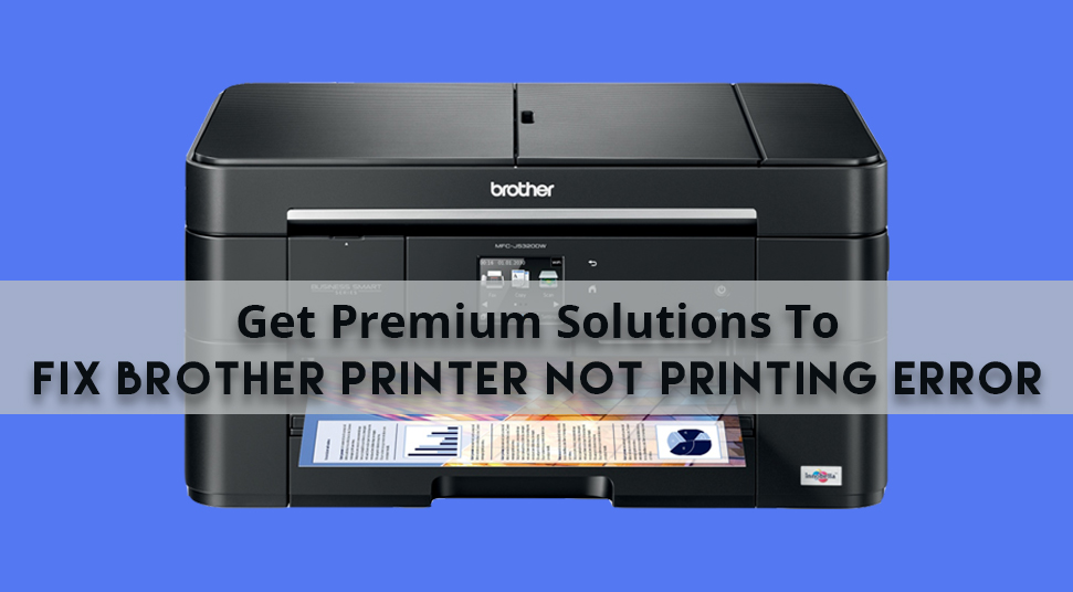 Get Premium Solutions To Fix Brother Printer Not Printing Error
