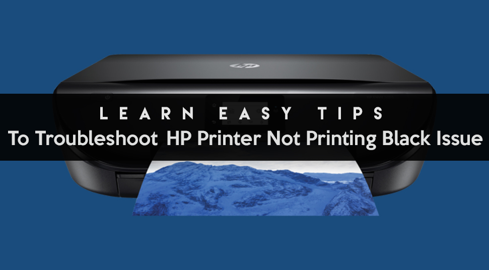 Learn Easy Tips To Troubleshoot HP Printer Not Printing Black Issue